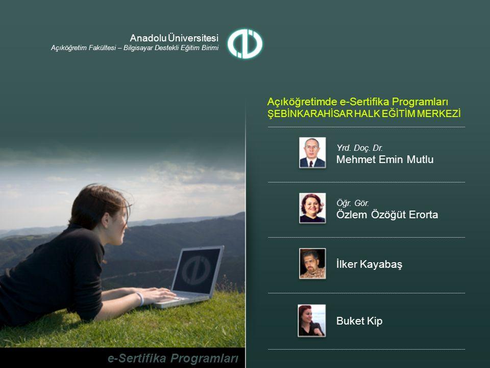 Anadolu Üniversitesi Açıköğretim Fakültesi – Bilgisayar Destekli Eğitim Birimi e-Sertifika Programları Açıköğretimde e-Sertifika Programları ŞEBİNKARA