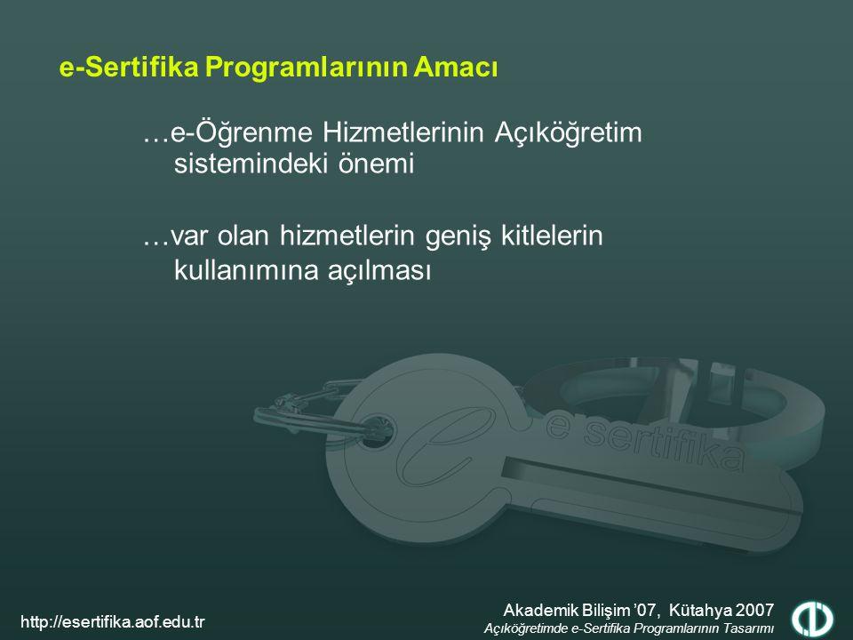 …e-Öğrenme Hizmetlerinin Açıköğretim sistemindeki önemi e-Sertifika Programlarının Amacı …var olan hizmetlerin geniş kitlelerin kullanımına açılması Akademik Bilişim '07, Kütahya 2007 Açıköğretimde e-Sertifika Programlarının Tasarımı http://esertifika.aof.edu.tr