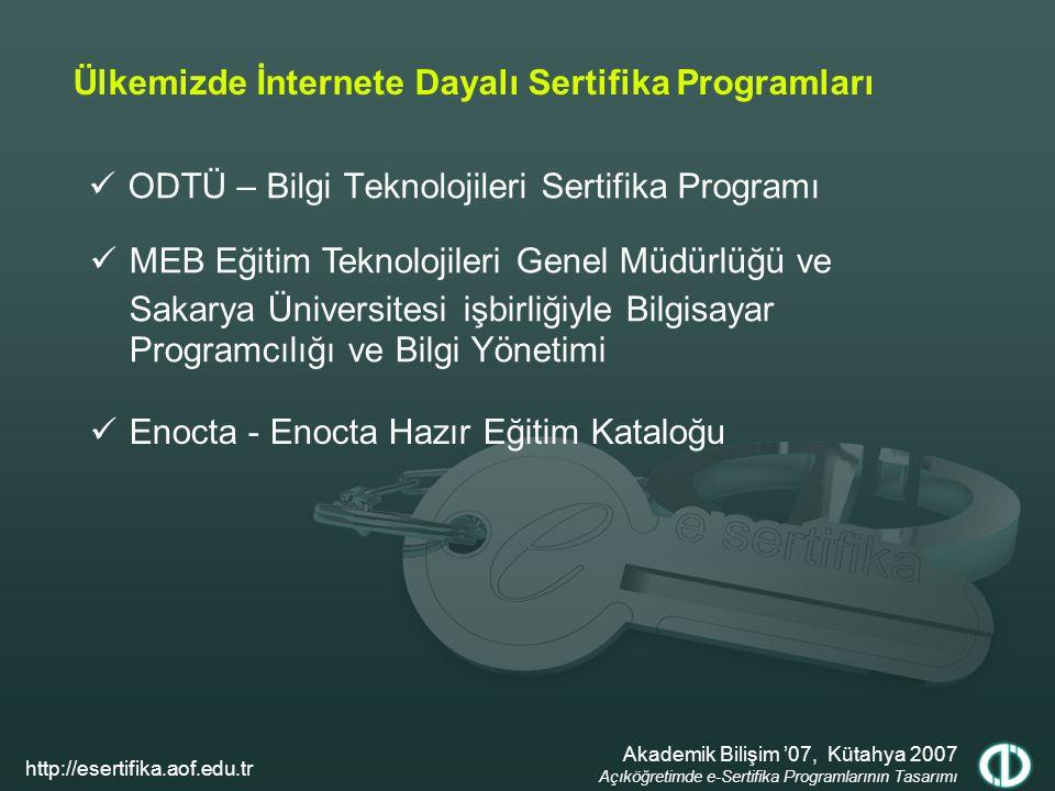 ODTÜ – Bilgi Teknolojileri Sertifika Programı Ülkemizde İnternete Dayalı Sertifika Programları MEB Eğitim Teknolojileri Genel Müdürlüğü ve Sakarya Üniversitesi işbirliğiyle Bilgisayar Programcılığı ve Bilgi Yönetimi Akademik Bilişim '07, Kütahya 2007 Açıköğretimde e-Sertifika Programlarının Tasarımı http://esertifika.aof.edu.tr Enocta - Enocta Hazır Eğitim Kataloğu