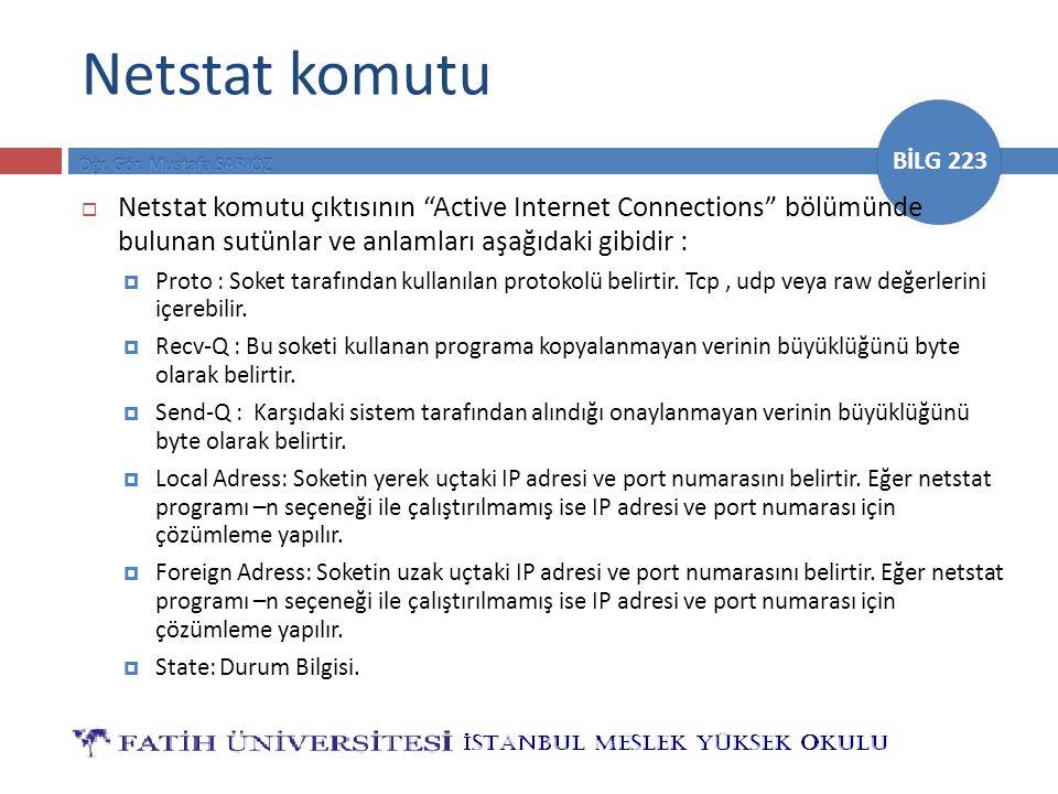 """BİLG 223 Netstat komutu  Netstat komutu çıktısının """"Active Internet Connections"""" bölümünde bulunan sutünlar ve anlamları aşağıdaki gibidir :  Proto"""