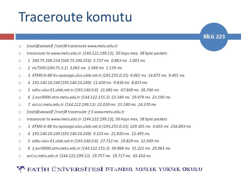 BİLG 223 Traceroute komutu  [root@seawolf /root]# traceroute www.metu.edu.tr  traceroute to www.metu.edu.tr (144.122.199.13), 30 hops max, 38 byte p