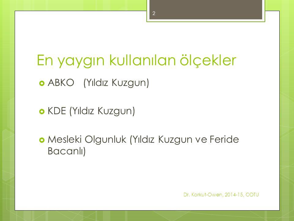 En yaygın kullanılan ölçekler  ABKO (Yıldız Kuzgun)  KDE (Yıldız Kuzgun)  Mesleki Olgunluk (Yıldız Kuzgun ve Feride Bacanlı) Dr. Korkut-Owen, 2014-