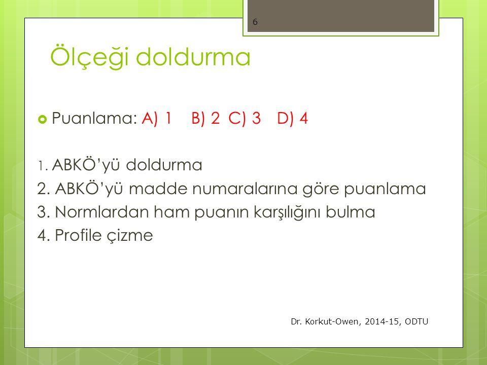 Ölçeği doldurma  Puanlama: A) 1 B) 2C) 3D) 4 1. ABKÖ'yü doldurma 2. ABKÖ'yü madde numaralarına göre puanlama 3. Normlardan ham puanın karşılığını bul