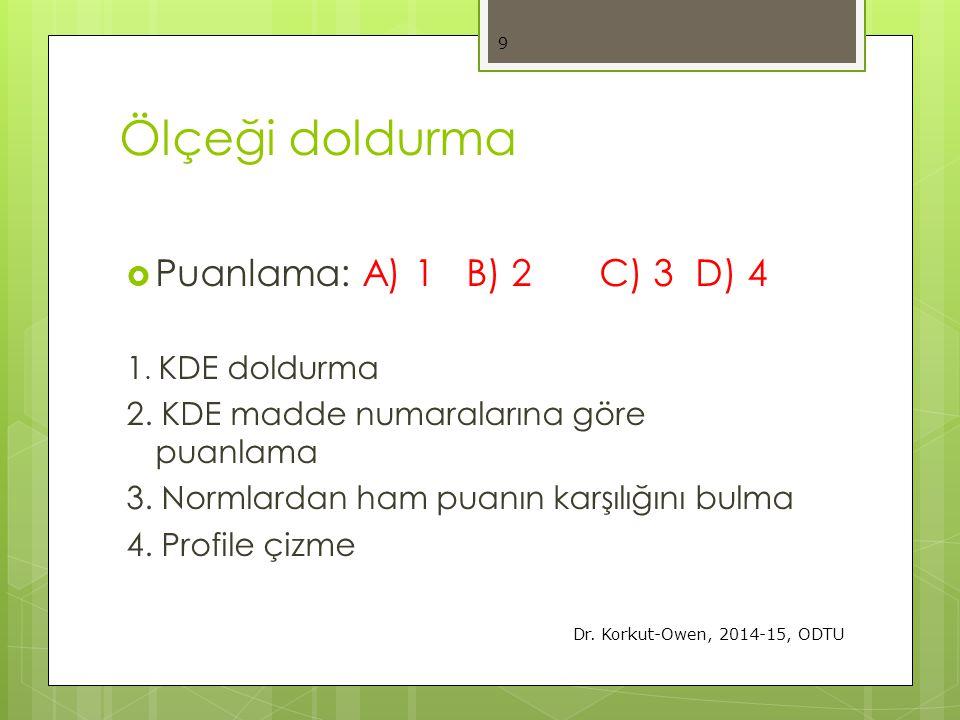 Ölçeği doldurma  Puanlama: A) 1 B) 2C) 3D) 4 1. KDE doldurma 2. KDE madde numaralarına göre puanlama 3. Normlardan ham puanın karşılığını bulma 4. Pr