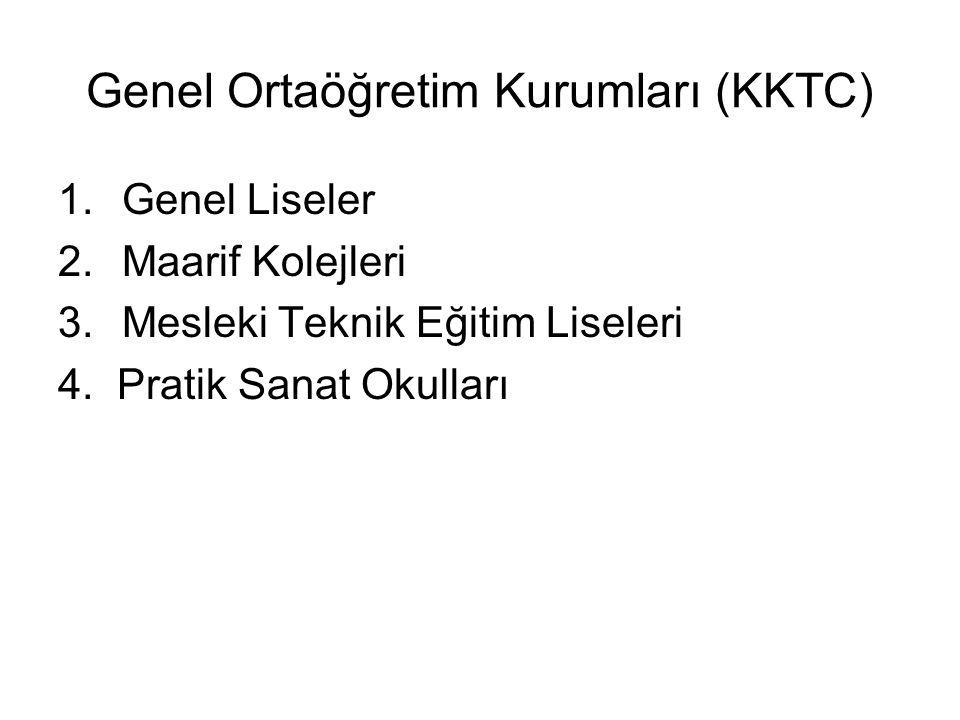 Genel Ortaöğretim Kurumları (KKTC) 1.Genel Liseler 2.Maarif Kolejleri 3.Mesleki Teknik Eğitim Liseleri 4.