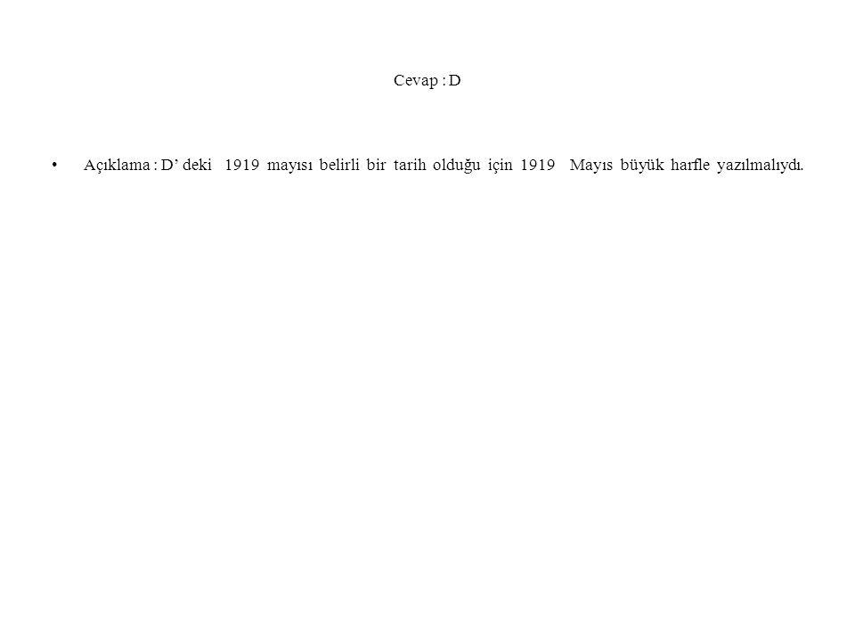 Cevap : D Açıklama : D' deki 1919 mayısı belirli bir tarih olduğu için 1919 Mayıs büyük harfle yazılmalıydı.