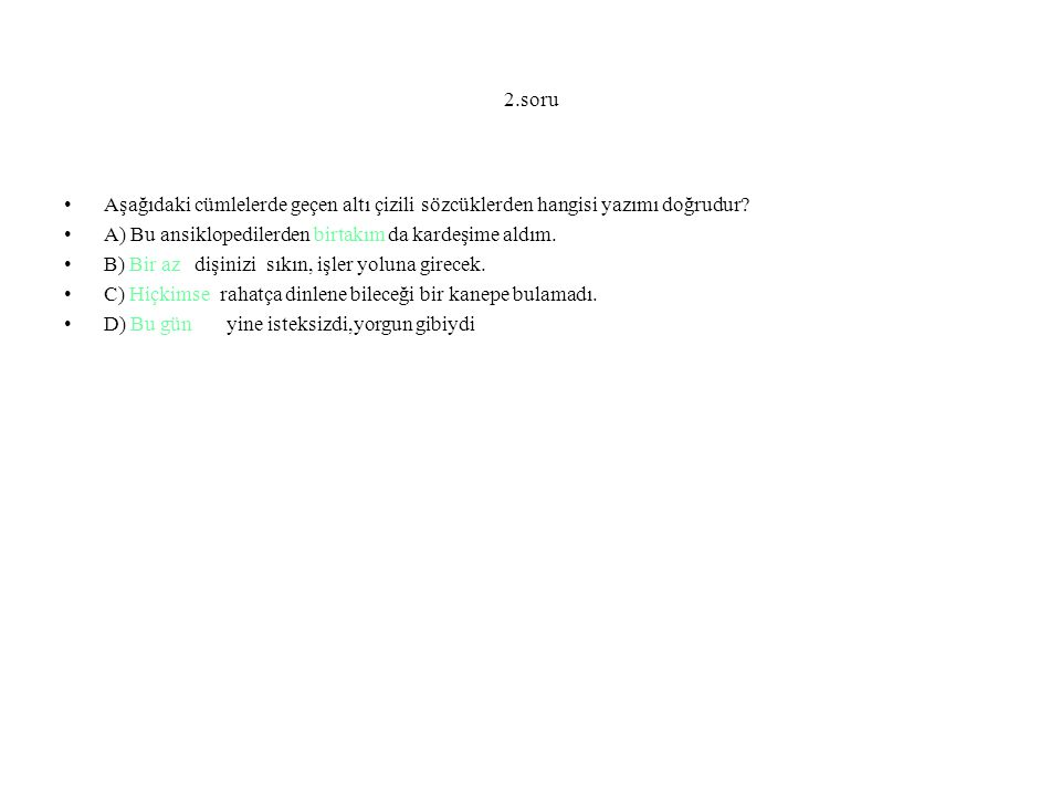 2.soru Aşağıdaki cümlelerde geçen altı çizili sözcüklerden hangisi yazımı doğrudur.