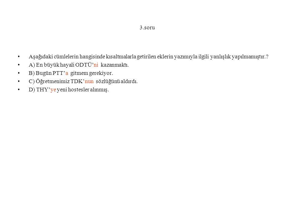 3.soru Aşağıdaki cümlelerin hangisinde kısaltmalarla getirilen eklerin yazımıyla ilgili yanlışlık yapılmamıştır..