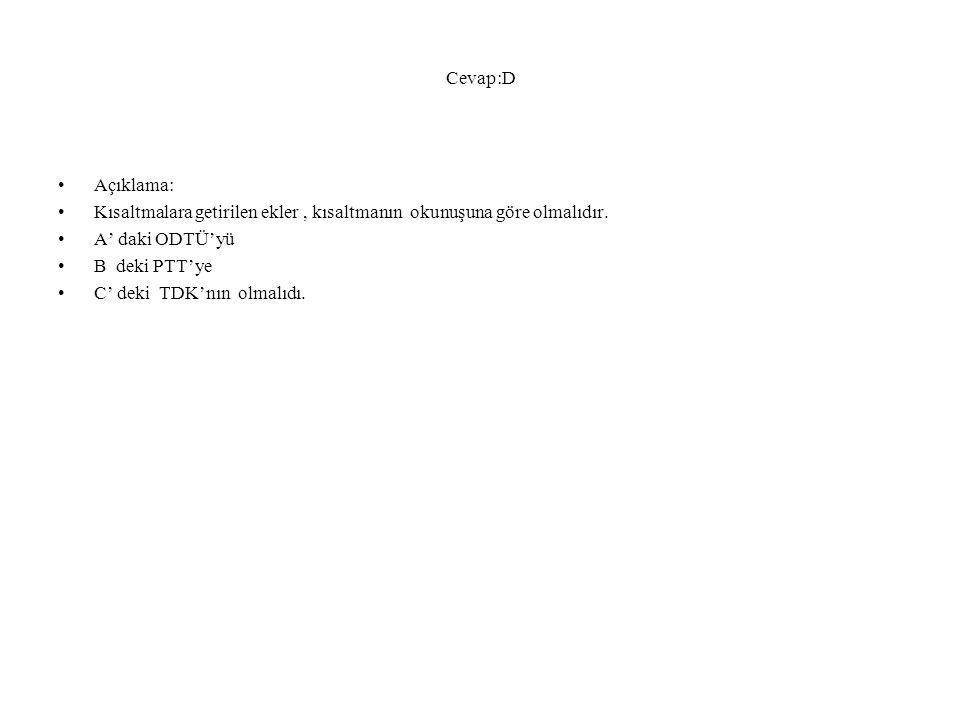 Cevap:D Açıklama: Kısaltmalara getirilen ekler, kısaltmanın okunuşuna göre olmalıdır.