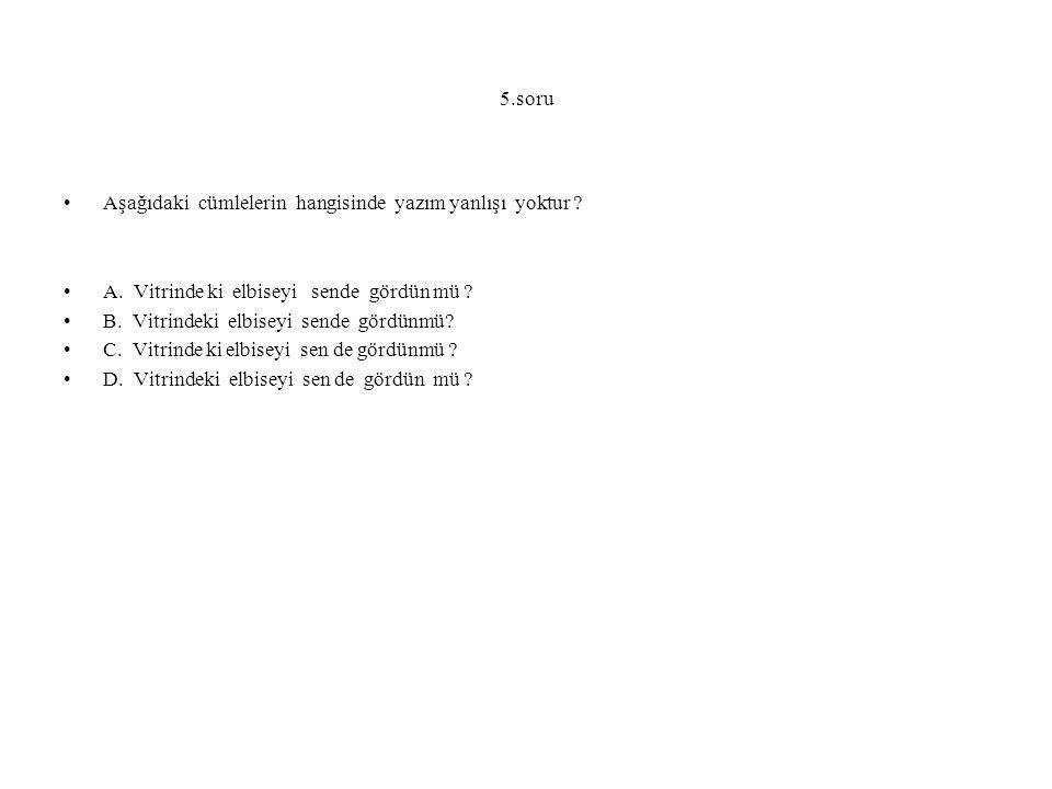 5.soru Aşağıdaki cümlelerin hangisinde yazım yanlışı yoktur .