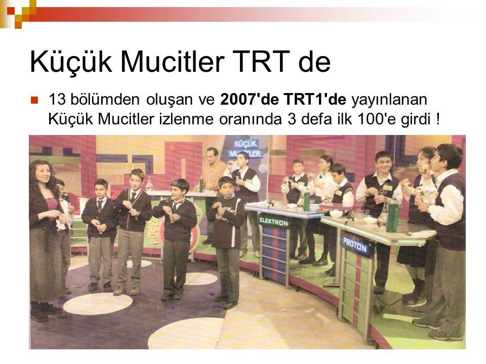 Küçük Mucitler TRT de 13 bölümden oluşan ve 2007'de TRT1'de yayınlanan Küçük Mucitler izlenme oranında 3 defa ilk 100'e girdi !