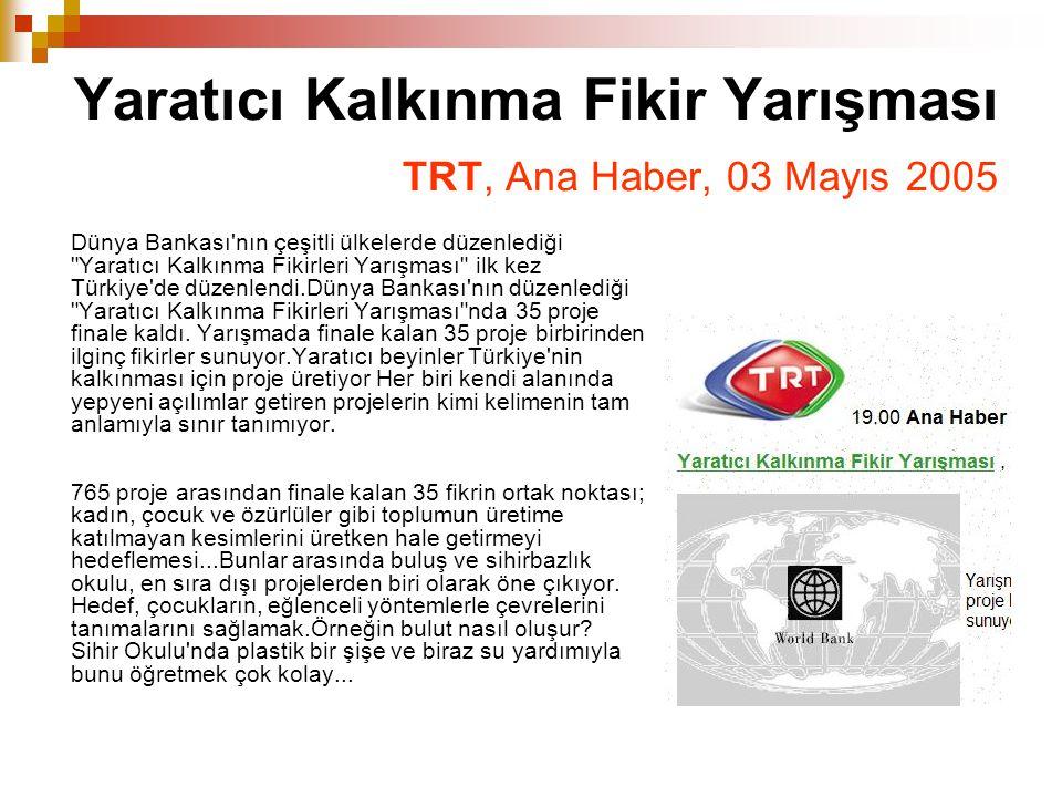 Yaratıcı Kalkınma Fikir Yarışması TRT, Ana Haber, 03 Mayıs 2005 Dünya Bankası'nın çeşitli ülkelerde düzenlediği