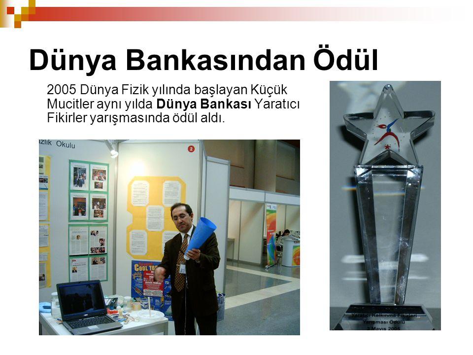 Dünya Bankasından Ödül 2005 Dünya Fizik yılında başlayan Küçük Mucitler aynı yılda Dünya Bankası Yaratıcı Fikirler yarışmasında ödül aldı.