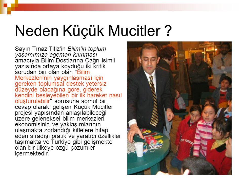 Neden Küçük Mucitler ? Sayın Tınaz Titiz'in Bilim'in toplum yaşamımıza egemen kılınması amacıyla Bilim Dostlarına Çağrı isimli yazısında ortaya koyduğ