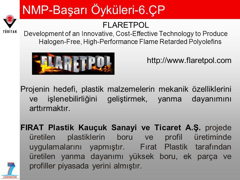 NMP-Başarı Öyküleri-6.ÇP FLARETPOL Development of an Innovative, Cost-Effective Technology to Produce Halogen-Free, High-Performance Flame Retarded Polyolefins http://www.flaretpol.com Projenin hedefi, plastik malzemelerin mekanik özelliklerini ve işlenebilirliğini geliştirmek, yanma dayanımını arttırmaktır.