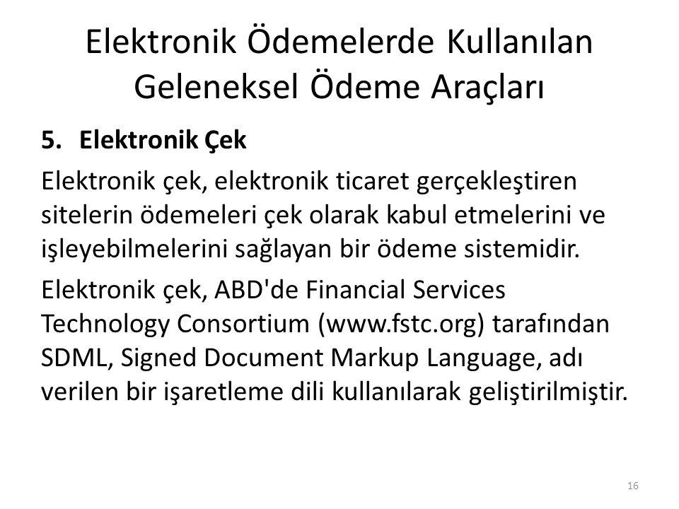 Elektronik Ödemelerde Kullanılan Geleneksel Ödeme Araçları 5.Elektronik Çek Elektronik çek, elektronik ticaret gerçekleştiren sitelerin ödemeleri çek