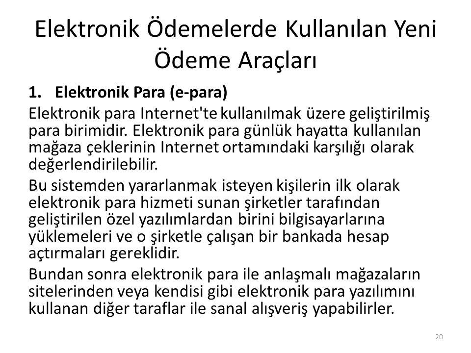 Elektronik Ödemelerde Kullanılan Yeni Ödeme Araçları 1.Elektronik Para (e-para) Elektronik para Internet'te kullanılmak üzere geliştirilmiş para birim