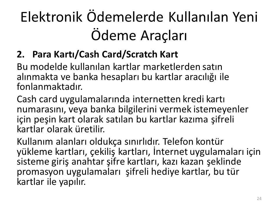 Elektronik Ödemelerde Kullanılan Yeni Ödeme Araçları 2.Para Kartı/Cash Card/Scratch Kart Bu modelde kullanılan kartlar marketlerden satın alınmakta ve