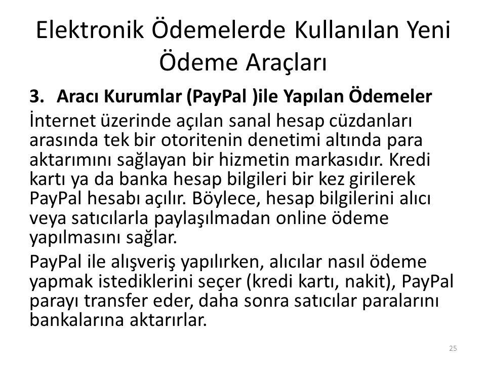 Elektronik Ödemelerde Kullanılan Yeni Ödeme Araçları 3.Aracı Kurumlar (PayPal )ile Yapılan Ödemeler İnternet üzerinde açılan sanal hesap cüzdanları ar