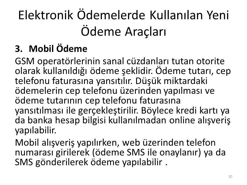 Elektronik Ödemelerde Kullanılan Yeni Ödeme Araçları 3.Mobil Ödeme GSM operatörlerinin sanal cüzdanları tutan otorite olarak kullanıldığı ödeme şeklid
