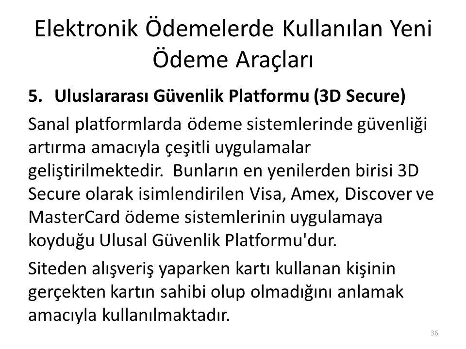 Elektronik Ödemelerde Kullanılan Yeni Ödeme Araçları 5.Uluslararası Güvenlik Platformu (3D Secure) Sanal platformlarda ödeme sistemlerinde güvenliği a
