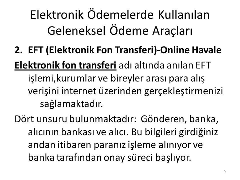 Elektronik Ödemelerde Kullanılan Geleneksel Ödeme Araçları 2.EFT (Elektronik Fon Transferi)-Online Havale Elektronik fon transferi adı altında anılan