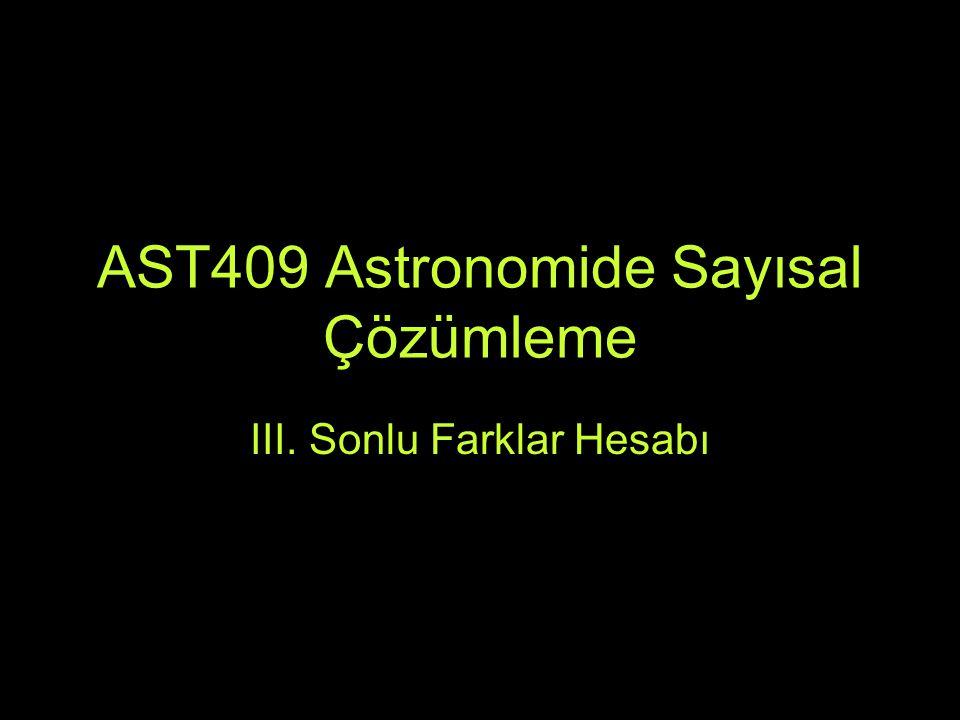 AST409 Astronomide Sayısal Çözümleme III. Sonlu Farklar Hesabı