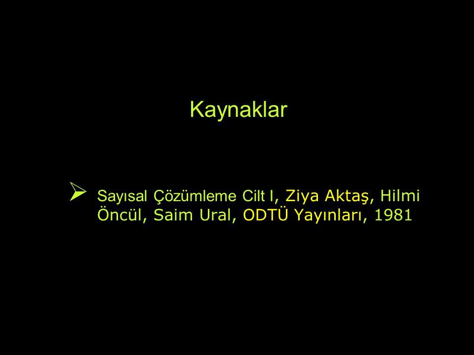 Kaynaklar  Sayısal Çözümleme Cilt I, Ziya Aktaş, Hilmi Öncül, Saim Ural, ODTÜ Yayınları, 1981