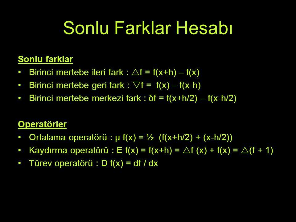 Sonlu Farklar Hesabı Sonlu farklar Birinci mertebe ileri fark :  f = f(x+h) – f(x) Birinci mertebe geri fark :  f = f(x) – f(x-h) Birinci mertebe me
