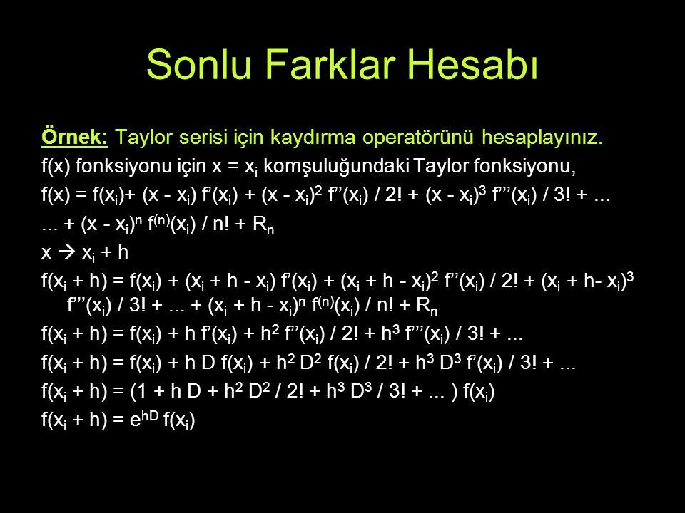 Sonlu Farklar Hesabı Örnek: Taylor serisi için kaydırma operatörünü hesaplayınız. f(x) fonksiyonu için x = x i komşuluğundaki Taylor fonksiyonu, f(x)