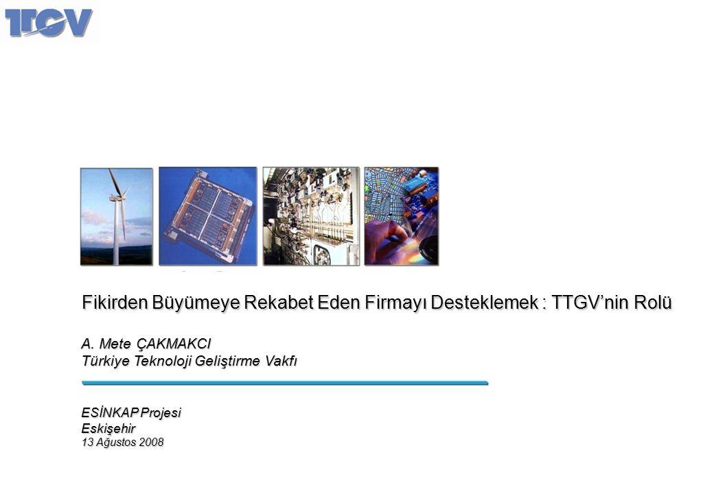 Fikirden Büyümeye Rekabet Eden Firmayı Desteklemek : TTGV'nin Rolü A. Mete ÇAKMAKCI Türkiye Teknoloji Geliştirme Vakfı ESİNKAP Projesi Eskişehir 13 Ağ