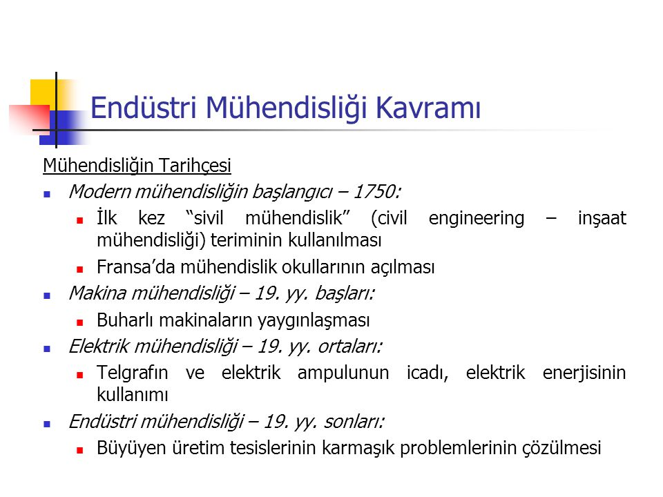 """Endüstri Mühendisliği Kavramı Mühendisliğin Tarihçesi Modern mühendisliğin başlangıcı – 1750: İlk kez """"sivil mühendislik"""" (civil engineering – inşaat"""