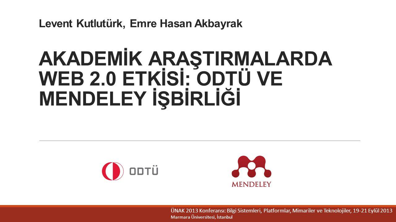 Levent Kutlutürk, Emre Hasan Akbayrak AKADEMİK ARAŞTIRMALARDA WEB 2.0 ETKİSİ: ODTÜ VE MENDELEY İŞBİRLİĞİ ÜNAK 2013 Konferansı: Bilgi Sistemleri, Platf
