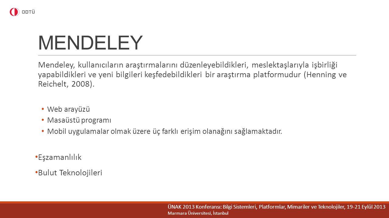 MENDELEY Mendeley, kullanıcıların araştırmalarını düzenleyebildikleri, meslektaşlarıyla işbirliği yapabildikleri ve yeni bilgileri keşfedebildikleri b