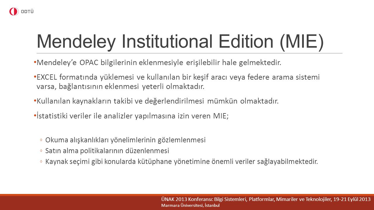 Mendeley Institutional Edition (MIE) Mendeley'e OPAC bilgilerinin eklenmesiyle erişilebilir hale gelmektedir. EXCEL formatında yüklemesi ve kullanılan