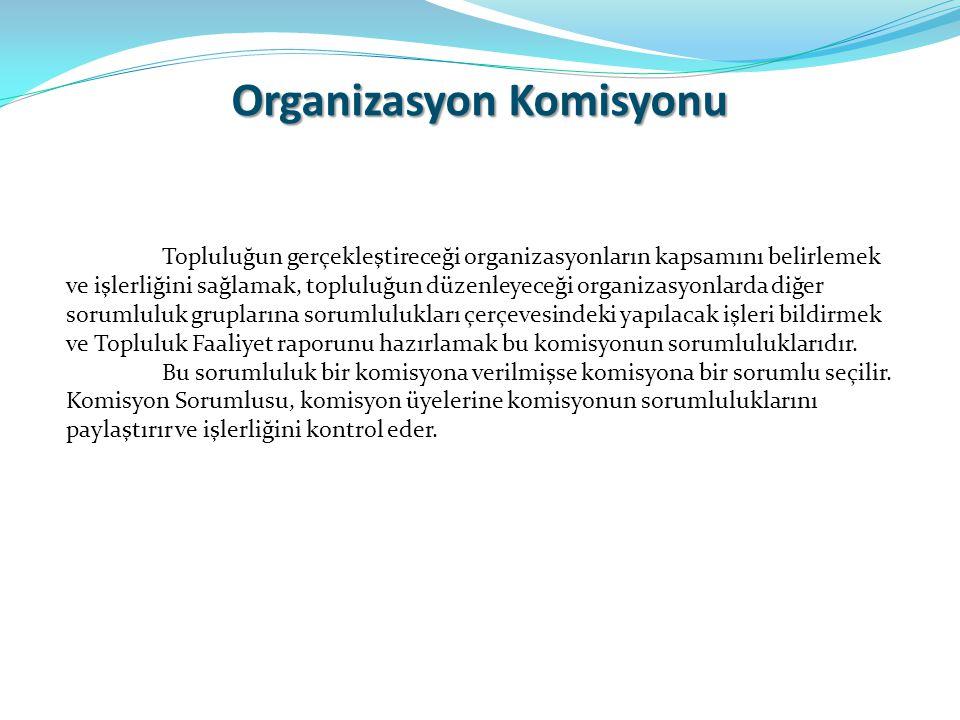 Organizasyon Komisyonu Topluluğun gerçekleştireceği organizasyonların kapsamını belirlemek ve işlerliğini sağlamak, topluluğun düzenleyeceği organizas