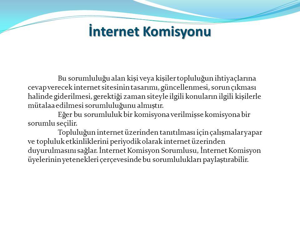 İnternet Komisyonu Bu sorumluluğu alan kişi veya kişiler topluluğun ihtiyaçlarına cevap verecek internet sitesinin tasarımı, güncellenmesi, sorun çıkm