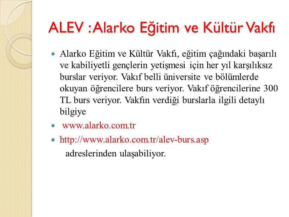 ALEV : Alarko E ğ itim ve Kültür Vakfı Alarko Eğitim ve Kültür Vakfı, eğitim çağındaki başarılı ve kabiliyetli gençlerin yetişmesi için her yıl karşıl