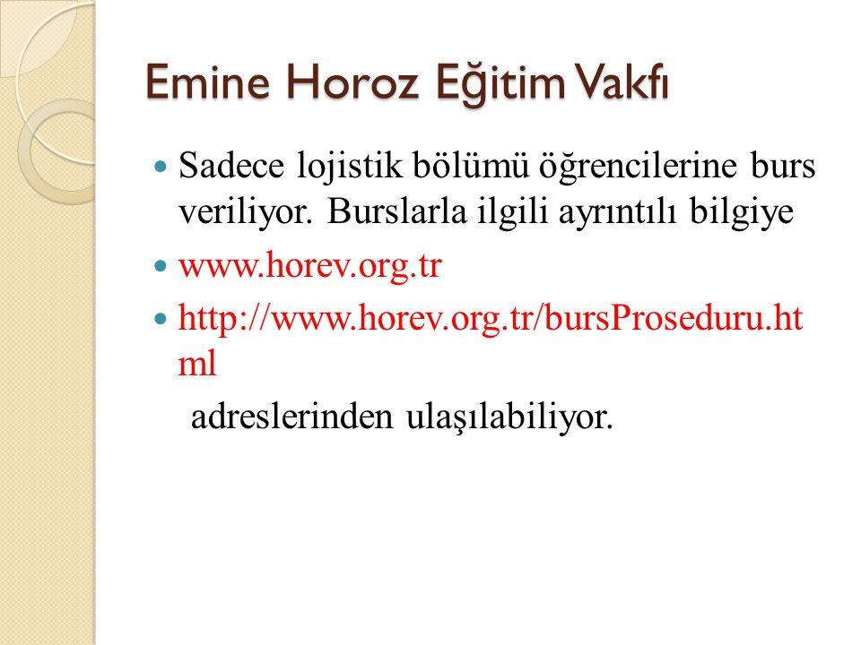 Emine Horoz E ğ itim Vakfı Sadece lojistik bölümü öğrencilerine burs veriliyor. Burslarla ilgili ayrıntılı bilgiye www.horev.org.tr http://www.horev.o