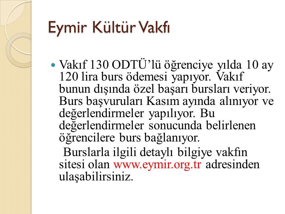 İstanbul ODTÜ Mezunları Derneği ODTÜ'lülerin İstanbul'da kurmuş olduğu İstanbul ODTÜ Mezunları Derneği ise 450 öğrenciye 10 aylık 120 lira burs ödemesi yapıyor.