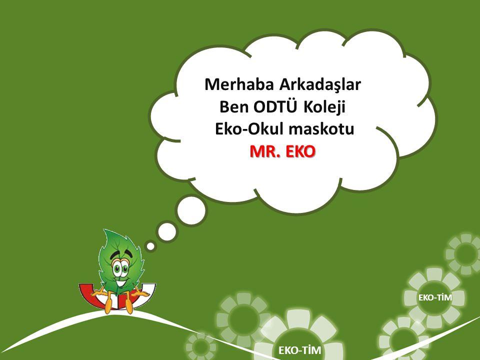 Merhaba Arkadaşlar Ben ODTÜ Koleji Eko-Okul maskotu MR. EKO