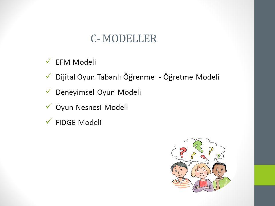 C- MODELLER EFM Modeli Dijital Oyun Tabanlı Öğrenme - Öğretme Modeli Deneyimsel Oyun Modeli Oyun Nesnesi Modeli FIDGE Modeli