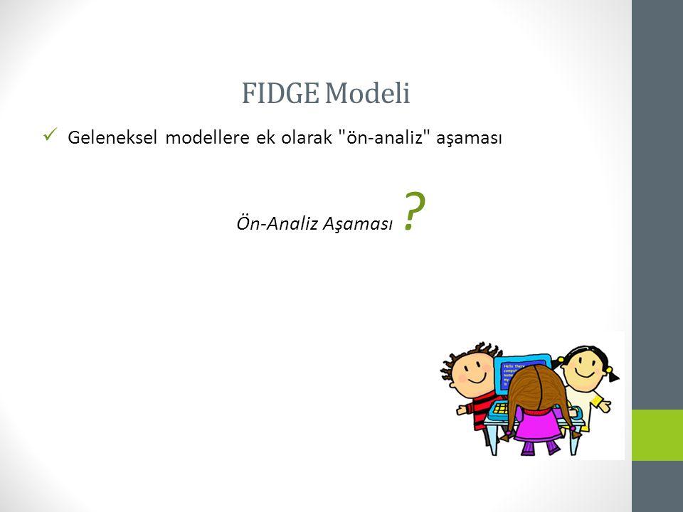 Geleneksel modellere ek olarak ön-analiz aşaması Ön-Analiz Aşaması ? FIDGE Modeli