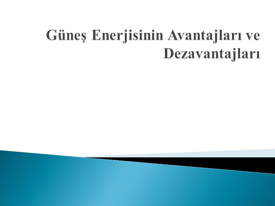 Bol ve tükenmeyen yenilenebilir enerji kaynağıdır.