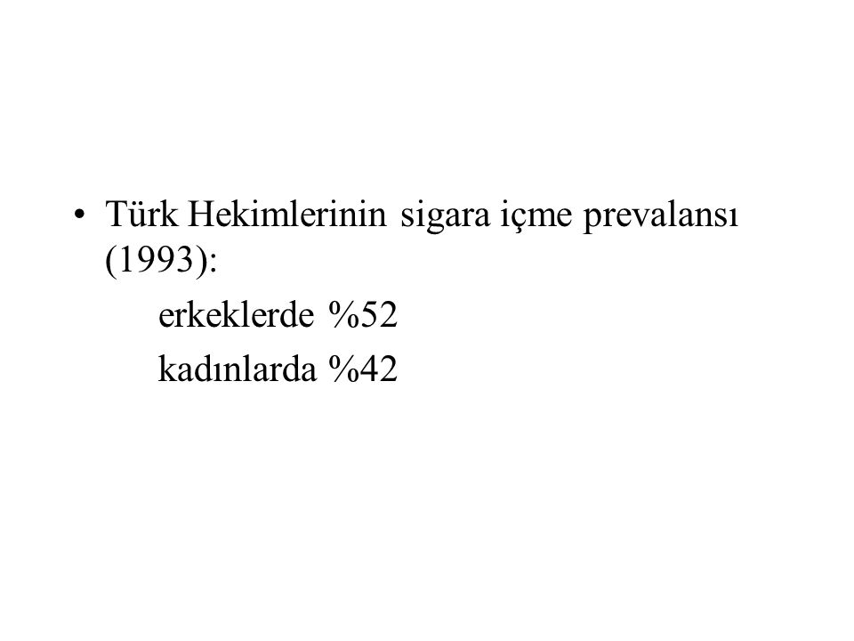 Türk Hekimlerinin sigara içme prevalansı (1993): erkeklerde %52 kadınlarda %42