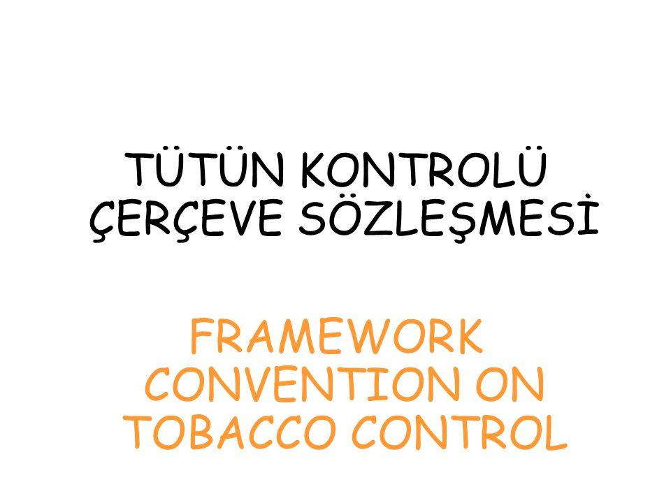 TÜTÜN KONTROLÜ ÇERÇEVE SÖZLEŞMESİ FRAMEWORK CONVENTION ON TOBACCO CONTROL