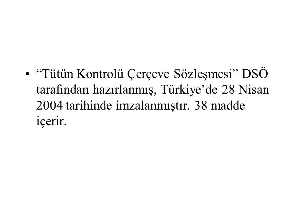 """""""Tütün Kontrolü Çerçeve Sözleşmesi"""" DSÖ tarafından hazırlanmış, Türkiye'de 28 Nisan 2004 tarihinde imzalanmıştır. 38 madde içerir."""