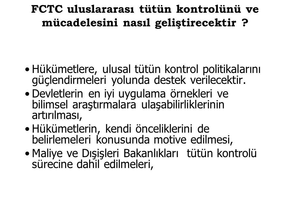 FCTC uluslararası tütün kontrolünü ve mücadelesini nasıl geliştirecektir ? Hükümetlere, ulusal tütün kontrol politikalarını güçlendirmeleri yolunda de
