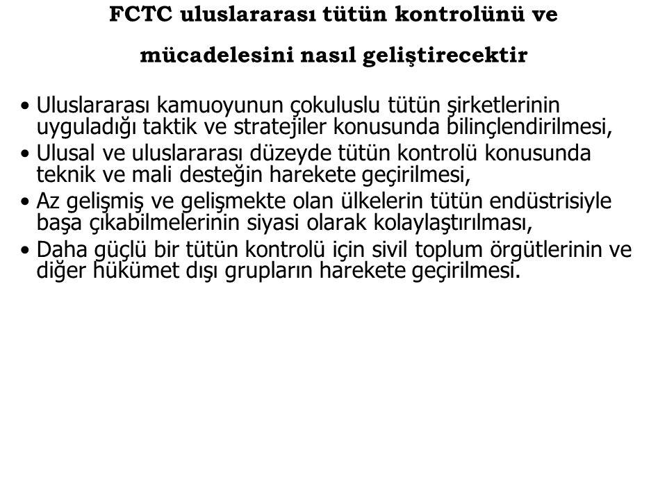FCTC uluslararası tütün kontrolünü ve mücadelesini nasıl geliştirecektir Uluslararası kamuoyunun çokuluslu tütün şirketlerinin uyguladığı taktik ve st