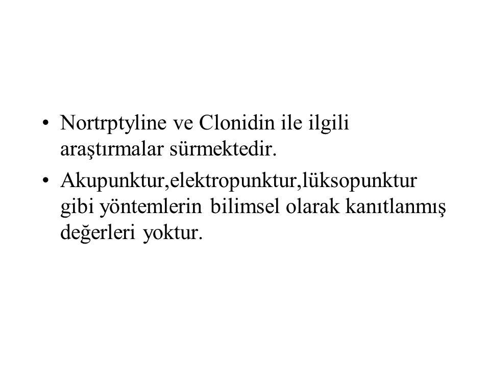Nortrptyline ve Clonidin ile ilgili araştırmalar sürmektedir. Akupunktur,elektropunktur,lüksopunktur gibi yöntemlerin bilimsel olarak kanıtlanmış değe
